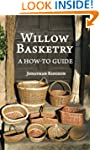 Willow Basketry: A How-To Guide: Volu...
