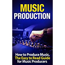 Music Production: How to Produce Music, The Easy to Read Guide for Music Producers  Introduction (music business, electronic dance music, edm, producing music) (English Edition)