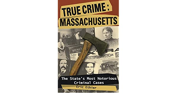 True Crime: Massachusetts: The States Most Notorious Criminal Cases