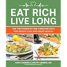 Eat Rich, Live Long Mastering the Low-Carb & Keto Spectrum for Weight Loss and Longevity