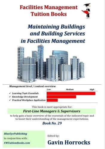 Building Maintenance in Facilities Management: Maintaining Buildings and Building Services (One of a series of books for the FM industry, Band 29)