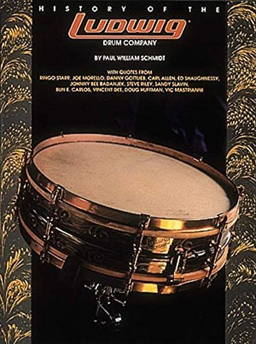 History of the Ludwig Drum Company by Paul William Schmidt (1991-08-01)