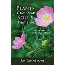 Plants That Speak, Souls That Sing: Transform Your Life with the Spirit of Plants (English Edition)