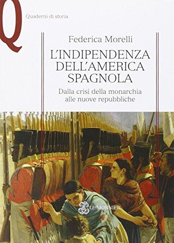 L'indipendenza dell'America spagnola. Dalla crisi della monarchia alle nuove repubbliche