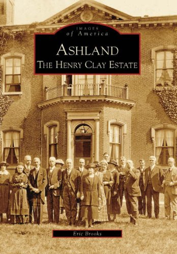 Ashland: The Henry Clay Estate (Images of America: Kentucky) by Eric Brooks (2007-04-11)
