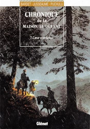 Chronique de la Maison Le Quéant, tome 7 : Coeur aventureux