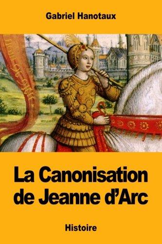 La Canonisation de Jeanne d'Arc par Gabriel Hanotaux