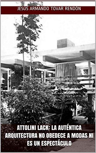 Attolini Lack: la auténtica arquitectura no obedece a modas ni es un espectáculo