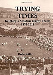 Trying Times: Keighley's Rugby Teams 1876-2011