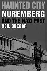 Haunted City: Nuremberg and the Nazi Past by Neil Gregor (2008-11-04)