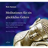 Meditationen für ein glückliches Gehirn: Wie Sie durch die Veränderung Ihres Gehirns Zufriedenheit und Frieden finden