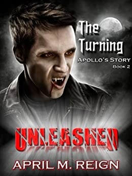 The Turning: UNLEASHED (The Turning Series Book 2) by [Reign, April M.]