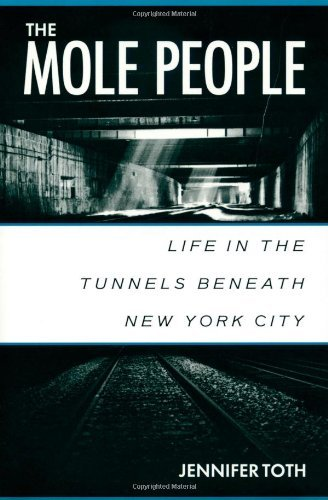 The Mole People: Life in the Tunnels Beneath New York City by Jennifer Toth (1-Jan-1993) Paperback