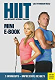 HIIT: High-Intensity Interval Training (Mini-E-Book): 3 Workouts - Impressive Results