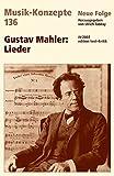 Gustav Mahler: Lieder (Musik-Konzepte 136)
