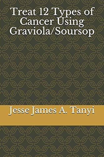 Treat 12 Types of Cancer Using Graviola/Soursop