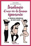 Anatomie d'une vie de femme épanouie - Le journal hormonal de mon corps (New life)