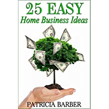 25 Easy Home Business Ideas