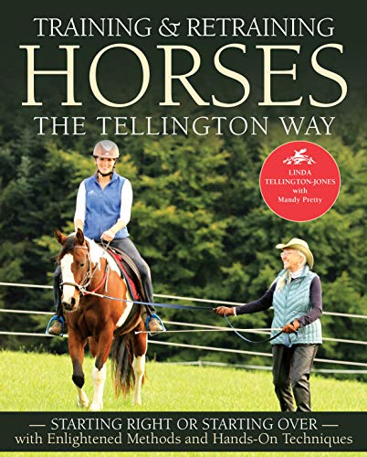 Training and Retraining Horses the Tellington Way: Starting Right or Starting Over with Enlightened Methods and Hands-On Techniques por Linda Tellington-Jones