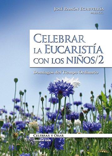 Celebrar la Eucaristía con los niños / 2 (Celebrar y orar nº 52) por José Ramón Echeverría Echecón