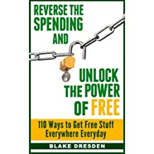 Reverse the Spending and Unlock the Power of Free: 110 Ways to Get Free Stuff Everywhere Everyday (English Edition)