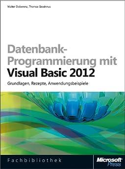 Datenbank-Programmierung mit Visual Basic 2012: Grundlagen, Rezepte, Anwendungsbeispiele