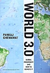 World 3.0: Global Prosperity and How to Achieve It by Pankaj Ghemawat (2011-05-03)