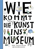 Wie kommt die Kunst ins Museum?: Über die Arbeit von Museen und Galerien