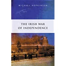 The Irish War of Independence: The Definitive Account of the Anglo Irish War of 1919 - 1921