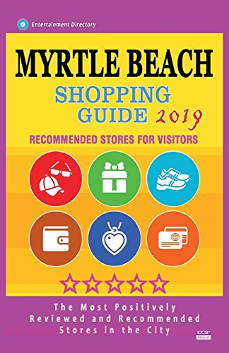 Myrtle Beach Shopping Guide 2019: Best Rated Stores in Myrtle Beach, South Carolina - Stores Recommended for Visitors, (Shopping Guide 2019)