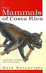 [(The Mammals of Costa Rica : A Natural History and Field Guide)] [By (author) Mark Wainwright ] published on (July, 2007)