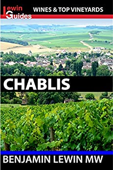 Chablis (Guides to Wines and Top Vineyards Book 5) by [Lewin MW, Benjamin]