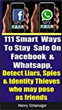 111 Smart  Ways  To Stay  Safe On  Facebook  &  Whatsapp: Detect Liars, Spies  & Identity Thieves  who may pose  as friends