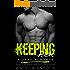 Keeping Her: A Dark Romance (Keep Me Series Book 1)