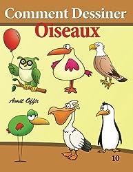 Comment Dessiner - Oiseaux: Livre de Dessin: Apprendre Dessiner