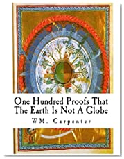 One Hundred Proofs That The Earth Is Not A Globe: Flat Earth Theory (Flat Earth Theorist)