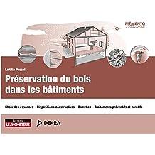 Préservation du bois dans les bâtiments: Choix des essences Dispositions constructives Entretien Traitements préventifs et curatifs
