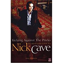 Kicking Against The Pricks: An Armchair Guide to Nick Cave by Amy Hanson (2005-09-01)