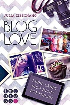 Blog Love. Liebe lässt sich nicht sortieren von [Zieschang, Julia]