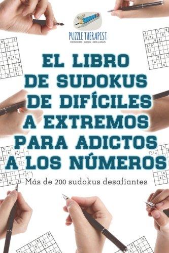 El libro de sudokus de difíciles a extremos para adictos a los números | Más de 200 sudokus desafiantes por Puzzle Therapist