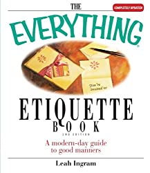 The Everything Etiquette Book: A Modern-Day Guide To Good Manners (Everything (Reference))