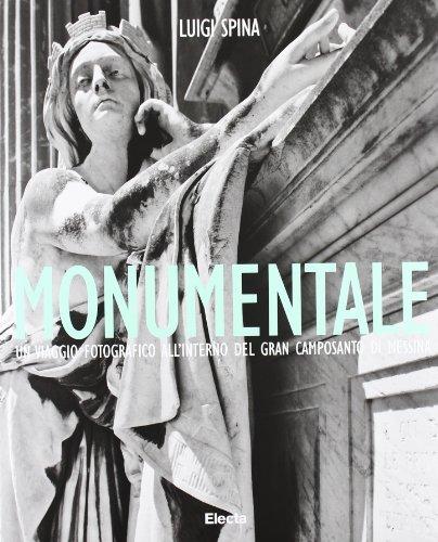 Monumentale. Un viaggio fotografico all'interno del gran camposanto di Messina. Ediz. italiana e inglese