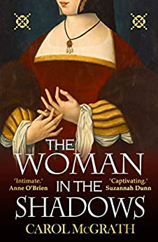 The Woman in the Shadows: Tudor England through the eyes of an influential woman by [McGrath, Carol]