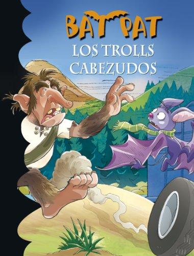 Los trolls cabezudos (Serie Bat Pat 9) (Spanish Edition)