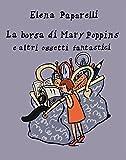 Scarica Libro La borsa di Mary Poppins e altri oggetti fantastici (PDF,EPUB,MOBI) Online Italiano Gratis