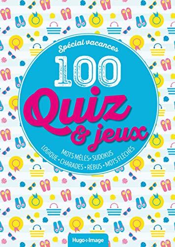 100 Quiz et jeux spécial Vacances - Cahier de vacances par Sandra Lebrun