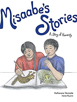 Misaabe's Stories: A Story Of Honesty (the Seven Teachings Stories Book 7) por Katherena Vermette epub