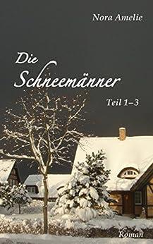 Die Schneemänner. Teil 1 – 3 (Schneemänner-Reihe) (German Edition) by [Amelie, Nora]