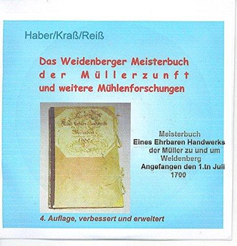 Meisterbuch eines ehrbaren Handwerks der Müller zu und um Weidenberg. Angefangen den 1 Juli 1700: und weitere Ergebnisse zur Mühlenforschung