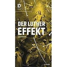 Kurzführer Der Luthereffekt: 500 Jahre Protestantismus in der Welt